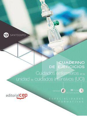 CUADERNO DE EJERCICIOS. CUIDADOS ENFERMEROS EN LA UNIDAD DE CUIDADOS INTENSIVOS (UCI) (SANT028PO). E