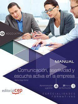 MANUAL. COMUNICACIÓN, ASERTIVIDAD Y ESCUCHA ACTIVA EN LA EMPRESA (ADGD147PO). ES