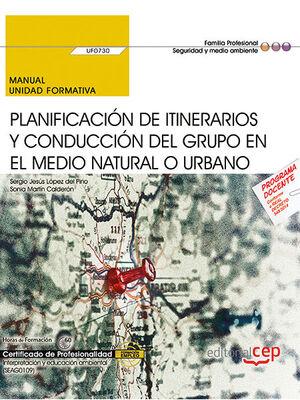 MANUAL. PLANIFICACIÓN DE ITINERARIOS Y CONDUCCIÓN DEL GRUPO EN EL MEDIO NATURAL O URBANO (UF0730). CERTIFICADOS DE PROFESIONALIDAD. INTERPRETACIÓN Y E