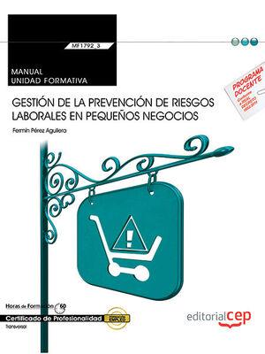 MANUAL. GESTIÓN DE LA PREVENCIÓN DE RIESGOS LABORALES EN PEQUEÑOS NEGOCIOS (TRANSVERSAL: MF1792_2). CERTIFICADOS DE PROFESIONALIDAD