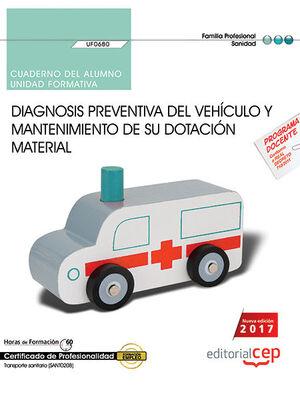 CUADERNO DEL ALUMNO. DIAGNOSIS PREVENTIVA DEL VEHÍCULO Y MANTENIMIENTO DE SU DOTACIÓN MATERIAL (UF0680). CERTIFICADOS DE PROFESIONALIDAD. TRANSPORTE S