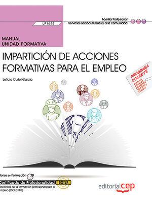 MANUAL. IMPARTICIÓN DE ACCIONES FORMATIVAS PARA EL EMPLEO (UF1645). CERTIFICADOS DE PROFESIONALIDAD. DOCENCIA DE LA FORMACIÓN PROFESIONAL PARA EL EMPL