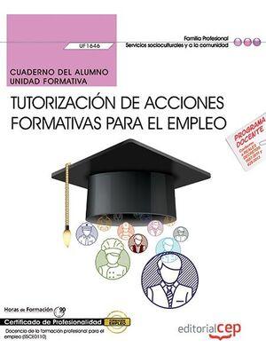 CUADERNO DEL ALUMNO. TUTORIZACIÓN DE ACCIONES FORMATIVAS PARA EL EMPLEO (UF1646). CERTIFICADOS DE PROFESIONALIDAD. DOCENCIA DE LA FORMACIÓN PROFESIONA