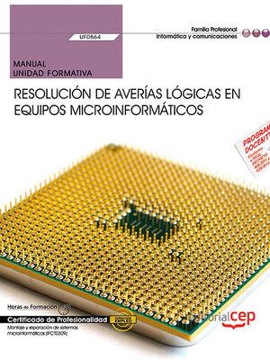 MANUAL. RESOLUCIÓN DE AVERÍAS LÓGICAS EN EQUIPOS MICROINFORMÁTICOS (UF0864). CERTIFICADOS DE PROFESIONALIDAD. MONTAJE Y REPARACIÓN DE SISTEMAS MICROIN