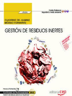 CUADERNO DEL ALUMNO. GESTIÓN DE RESIDUOS INERTES (UF0286). CERTIFICADOS DE PROFESIONALIDAD. GESTIÓN DE RESIDUOS URBANOS E INDUSTRIALES (SEAG0108)