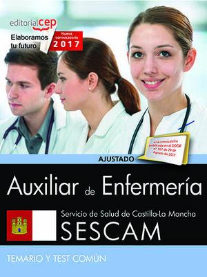AUXILIAR DE ENFERMERÍA. SERVICIO DE SALUD DE CASTILLA-LA MANCHA (SESCAM). TEMARIO Y TEST COMÚN