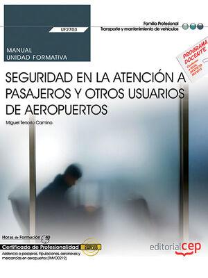 MANUAL. SEGURIDAD EN LA ATENCIÓN A PASAJEROS Y OTROS USUARIOS DE AEROPUERTOS (UF2703). CERTIFICADOS DE PROFESIONALIDAD. ASISTENCIA A PASAJEROS, TRIPUL