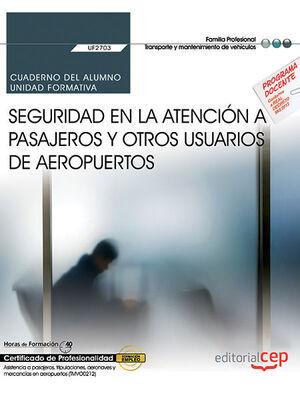CUADERNO DEL ALUMNO. SEGURIDAD EN LA ATENCIÓN A PASAJEROS Y OTROS USUARIOS DE AEROPUERTOS (UF2703). CERTIFICADOS DE PROFESIONALIDAD. ASISTENCIA A PASA