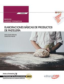 MANUAL. ELABORACIONES BÁSICAS DE PRODUCTOS DE PASTELERÍA (UF0820). CERTIFICADOS DE PROFESIONALIDAD. OPERACIONES BÁSICAS DE PASTELERÍA (HOTR0109)