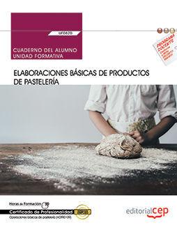 CUADERNO DEL ALUMNO. ELABORACIONES BÁSICAS DE PRODUCTOS DE PASTELERÍA (UF0820). CERTIFICADOS DE PROFESIONALIDAD. OPERACIONES BÁSICAS DE PASTELERÍA (HO