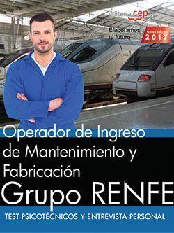 OPERADOR DE INGRESO DE MANTENIMIENTO Y FABRICACIÓN. GRUPO RENFE. TEST PSICOTÉCNICOS Y ENTREVISTA PER