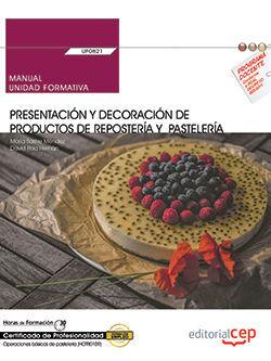 MANUAL. PRESENTACIÓN Y DECORACIÓN DE PRODUCTOS DE REPOSTERÍA Y PASTELERÍA (UF0821). CERTIFICADOS DE PROFESIONALIDAD. OPERACIONES BÁSICAS DE PASTELERÍA