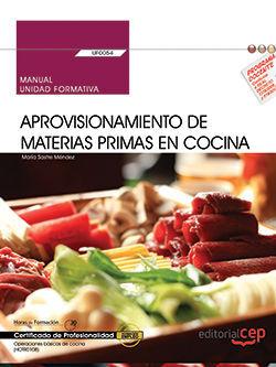 MANUAL. APROVISIONAMIENTO DE MATERIAS PRIMAS EN COCINA (UF0054). CERTIFICADOS DE PROFESIONALIDAD. OPERACIONES BÁSICAS DE COCINA (HOTR0108)