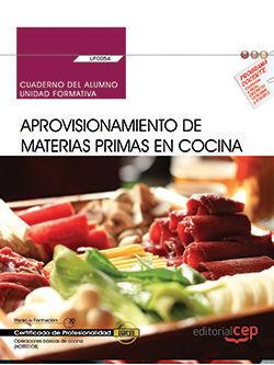 CUADERNO DEL ALUMNO. APROVISIONAMIENTO DE MATERIAS PRIMAS EN COCINA (UF0054). CERTIFICADOS DE PROFESIONALIDAD. OPERACIONES BÁSICAS DE COCINA (HOTR0108