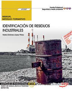 MANUAL. IDENTIFICACIÓN DE RESIDUOS INDUSTRIALES (UF0287). CERTIFICADOS DE PROFESIONALIDAD. GESTIÓN DE RESIDUOS URBANOS E INDUSTRIALES (SEAG0108)