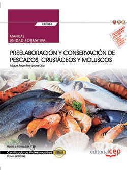 MANUAL. PREELABORACIÓN Y CONSERVACIÓN DE PESCADOS, CRUSTÁCEOS Y MOLUSCOS (UF0064). CERTIFICADOS DE PROFESIONALIDAD. COCINA (HOTR0408)
