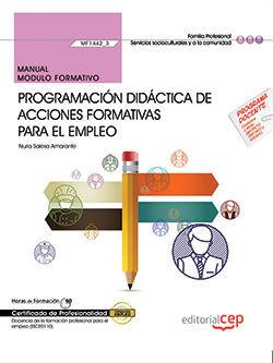 MANUAL. PROGRAMACIÓN DIDÁCTICA DE ACCIONES FORMATIVAS PARA EL EMPLEO (MF1442_3). CERTIFICADOS DE PROFESIONALIDAD. DOCENCIA DE LA FORMACIÓN PROFESIONAL