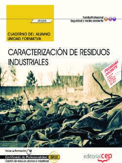 CUADERNO DEL ALUMNO. CARACTERIZACIÓN DE RESIDUOS INDUSTRIALES (UF0288). CERTIFICADOS DE PROFESIONALIDAD. GESTIÓN DE RESIDUOS URBANOS E INDUSTRIALES (S