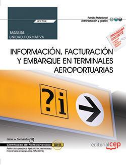 MANUAL. INFORMACIÓN, FACTURACIÓN Y EMBARQUE EN TERMINALES AEROPORTUARIAS (UF2704). CERTIFICADOS DE PROFESIONALIDAD. ASISTENCIA A PASAJEROS, TRIPULACIO