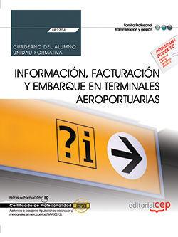 CUADERNO DEL ALUMNO. INFORMACIÓN, FACTURACIÓN Y EMBARQUE EN TERMINALES AEROPORTUARIAS (UF2704). CERTIFICADOS DE PROFESIONALIDAD. ASISTENCIA A PASAJERO