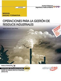 MANUAL. OPERACIONES PARA LA GESTIÓN DE RESIDUOS INDUSTRIALES (UF0289). CERTIFICADOS DE PROFESIONALIDAD. GESTIÓN DE RESIDUOS URBANOS E INDUSTRIALES (SE