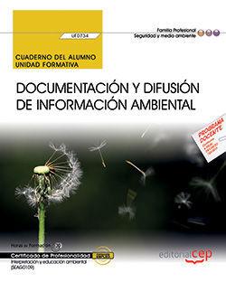 CUADERNO DEL ALUMNO. DOCUMENTACIÓN Y DIFUSIÓN DE INFORMACIÓN AMBIENTAL (UF0734). CERTIFICADOS DE PROFESIONALIDAD. INTERPRETACIÓN Y EDUCACIÓN AMBIENTAL