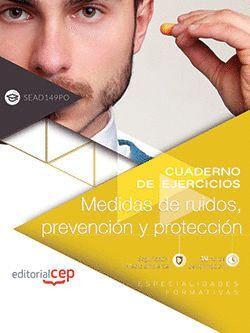 CUADERNO DE EJERCICIOS. MEDIDAS DE RUIDOS, PREVENCION Y PROTECCION (SEAD149PO).