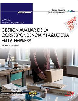 MANUAL. GESTIÓN AUXILIAR DE LA CORRESPONDENCIA Y PAQUETERÍA EN LA EMPRESA (UF0518). CERTIFICADOS DE PROFESIONALIDAD. OPERACIONES AUXILIARES DE SERVICI