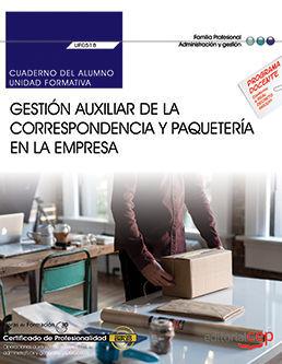 CUADERNO DEL ALUMNO. GESTIÓN AUXILIAR DE LA CORRESPONDENCIA Y PAQUETERÍA EN LA EMPRESA (UF0518). CERTIFICADOS DE PROFESIONALIDAD. OPERACIONES AUXILIAR