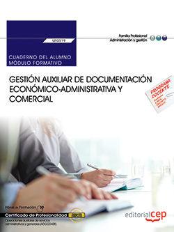 CUADERNO DEL ALUMNO. GESTIÓN AUXILIAR DE DOCUMENTACIÓN ECONÓMICO-ADMINISTRATIVA Y COMERCIAL (UF0519). CERTIFICADOS DE PROFESIONALIDAD. OPERACIONES AUX