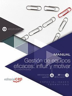 MANUAL. GESTION DE EQUIPOS EFICACES: INFLUIR Y MOTIVAR (ADGD120PO). ESPECIALIDAD