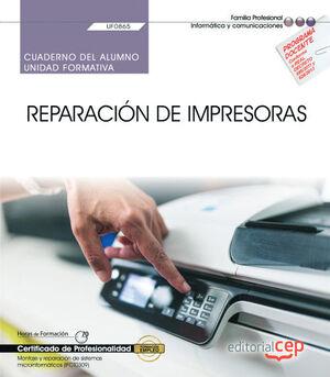 CUADERNO DEL ALUMNO. REPARACIÓN DE IMPRESORAS (UF0865). CERTIFICADOS DE PROFESIONALIDAD. MONTAJE Y REPARACIÓN DE SISTEMAS MICROINFORMÁTICOS (IFCT0309)