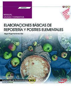 MANUAL. ELABORACIONES BÁSICAS DE REPOSTERÍA Y POSTRES ELEMENTALES (UF0069). CERTIFICADOS DE PROFESIONALIDAD. COCINA (HOTR0408)
