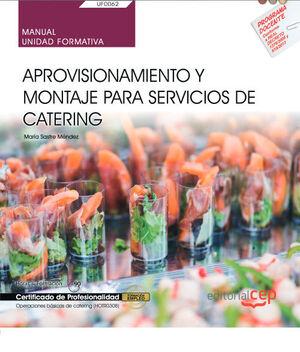 MANUAL. APROVISIONAMIENTO Y MONTAJE PARA SERVICIOS DE CATERING (UF0062). CERTIFICADOS DE PROFESIONALIDAD. OPERACIONES BÁSICAS DE CATERING (HOTR0308)