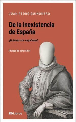 DE LA INEXISTENCIA DE ESPAÑA ¿QUIENES SON ESPAÑOLES?