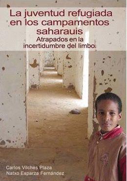 LA JUVENTUD REFUGIADA EN LOS CAMPAMENTOS SAHARAUIS / SAHARAKO KANPAMENDUETAKO GAZTE ERREFUXIATUAK
