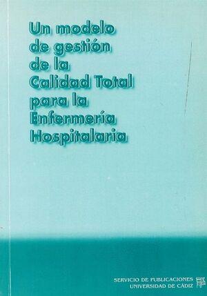 MODELO DE GESTIÓN DE LA CALIDAD TOTAL PARA LA ENFERMERÍA HOSPITALARIA, UN