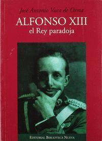 ALFONSO XIII, EL REY PARADOJA