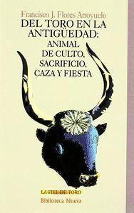 DEL TORO EN LA ANTIGUEDAD ANIMAL DE CULTO, SACRIFICIO, CAZA Y FIESTA
