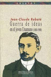 GUERRA DE IDEAS EN EL JOVEN UNAMUNO (1880-1900)