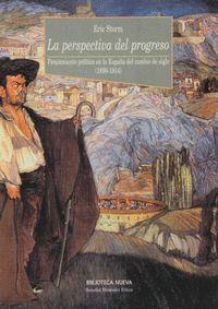 LA PERSPECTIVA DEL PROGRESO PENSAMIENTO POLTICO EN LA ESPAÑA DEL CAMBIO DE SIGLO (1890-1914)