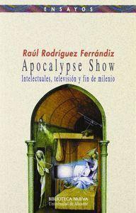 APOCALYPSE SHOW. INTELECTUALES, TELEVISIÓN Y FIN DE MILENIO