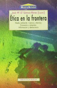 ETICA EN LA FRONTERA MEDIO AMBIENTE. CIENCIA Y TÉCNICA. ECONOMA Y EMPRESA. INFORMACIÓN Y DEMOCRACIA