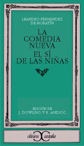 LA COMEDIA NUEVA. EL SÍ DE LAS NIÑAS                                            .