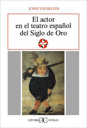 EL ACTOR EN EL TEATRO ESPAÑOL DEL SIGLO DE ORO                                  .