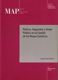 POLÍTICA, SEGURIDAD Y ORDEN PÚBLICO EN LA CASTILLA DE LOS REYES CATÓLICOS