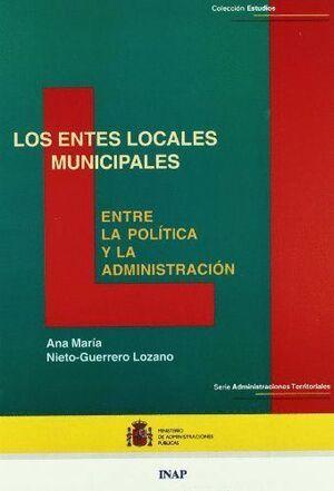 LOS ENTES LOCALES MUNICIPALES: ENTRE LA POLÍTICA Y LA ADMINISTRACIÓN