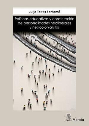 POLÍTICAS EDUCATIVAS Y CONSTRUCCIÓN DE PERSONALIDADES NEOLIBERALES Y NEOCOLONIALISTAS