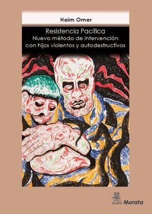 RESISTENCIA PACÍFICA NUEVO MÉTODO DE INTERVENCIÓN CON HIJOS VIOLENTOS Y AUTODESTRUCTIVOS