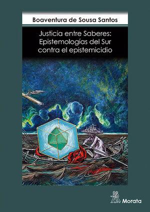 JUSTICIA ENTRE SABERES. EPISTEMOLOGÍAS DEL SUR CONTRA EL EPISTEMICIDIO